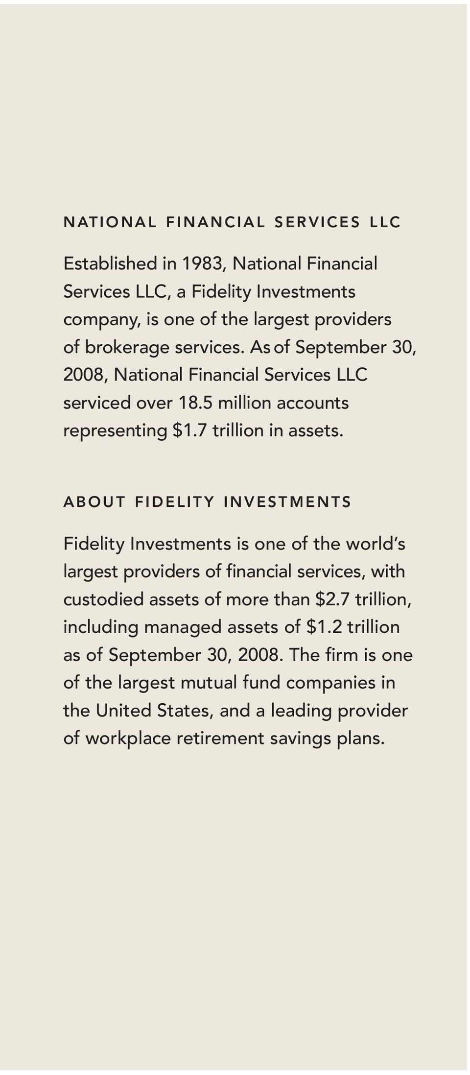 ABOUT FIDELITY INVESTMENTS Fidelity Investments is one of the world s largest providers of financial services, with custodied assets of more than $2.