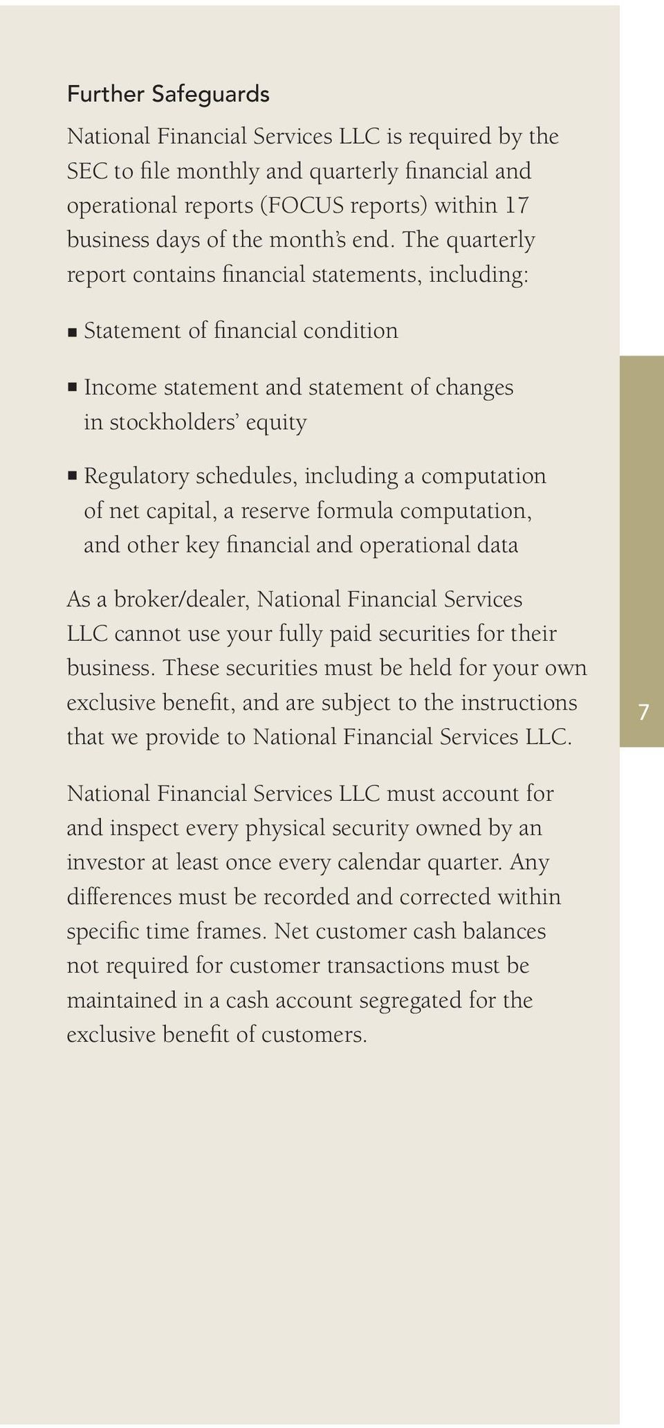 computation of net capital, a reserve formula computation, and other key financial and operational data As a broker/dealer, National Financial Services LLC cannot use your fully paid securities for