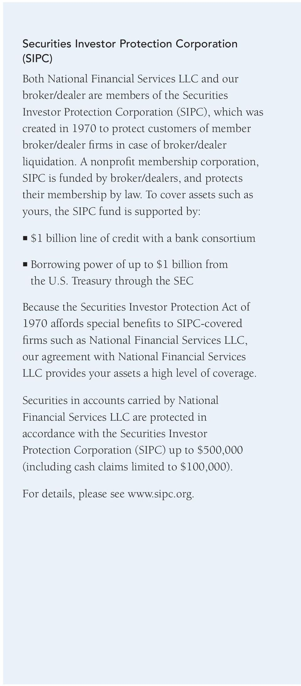 A nonprofit membership corporation, SIPC is funded by broker/dealers, and protects their membership by law.