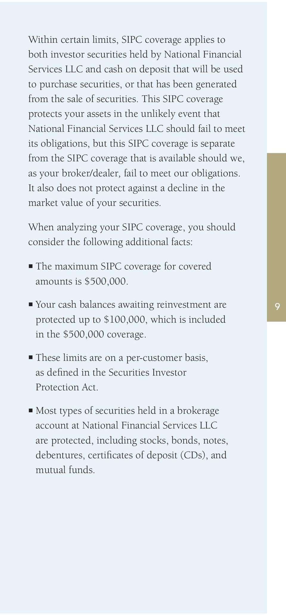 This SIPC coverage protects your assets in the unlikely event that National Financial Services LLC should fail to meet its obligations, but this SIPC coverage is separate from the SIPC coverage that