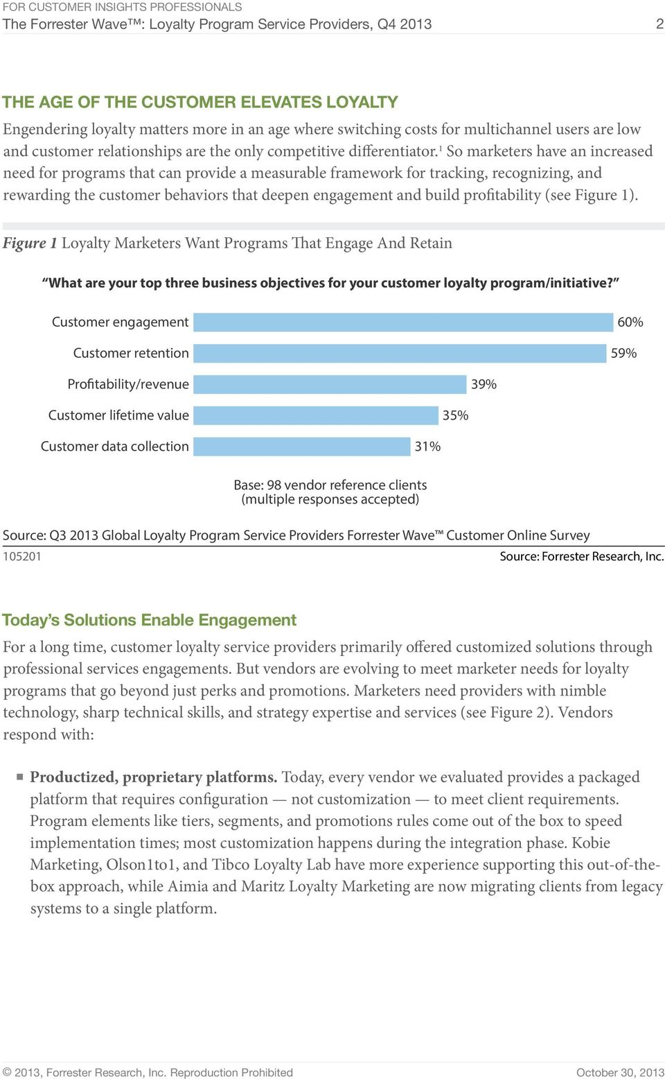 1 So marketers have an increased need for programs that can provide a measurable framework for tracking, recognizing, and rewarding the customer behaviors that deepen engagement and build