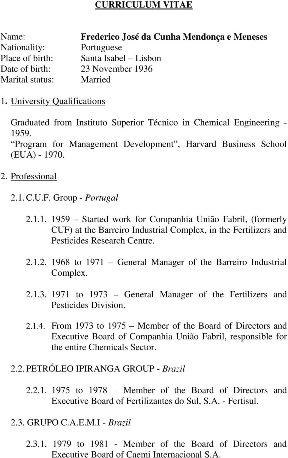 Group - Portugal 2.1.1. 1959 Started work for Companhia União Fabril, (formerly CUF) at the Barreiro Industrial Complex, in the Fertilizers and Pesticides Research Centre. 2.1.2. 1968 to 1971 General Manager of the Barreiro Industrial Complex.