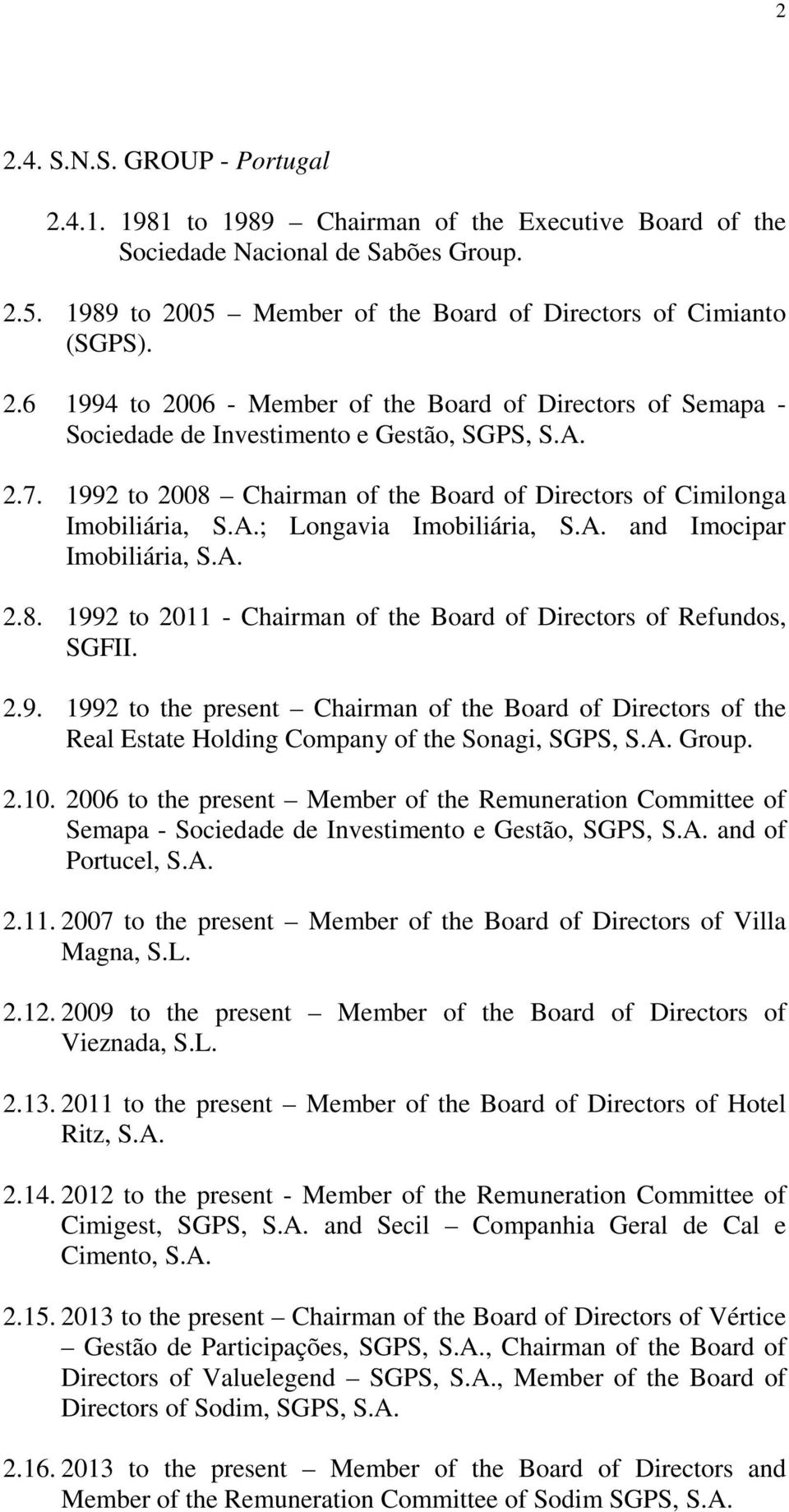 2.9. 1992 to the present Chairman of the Board of Directors of the Real Estate Holding Company of the Sonagi, SGPS, S.A. Group. 2.10.