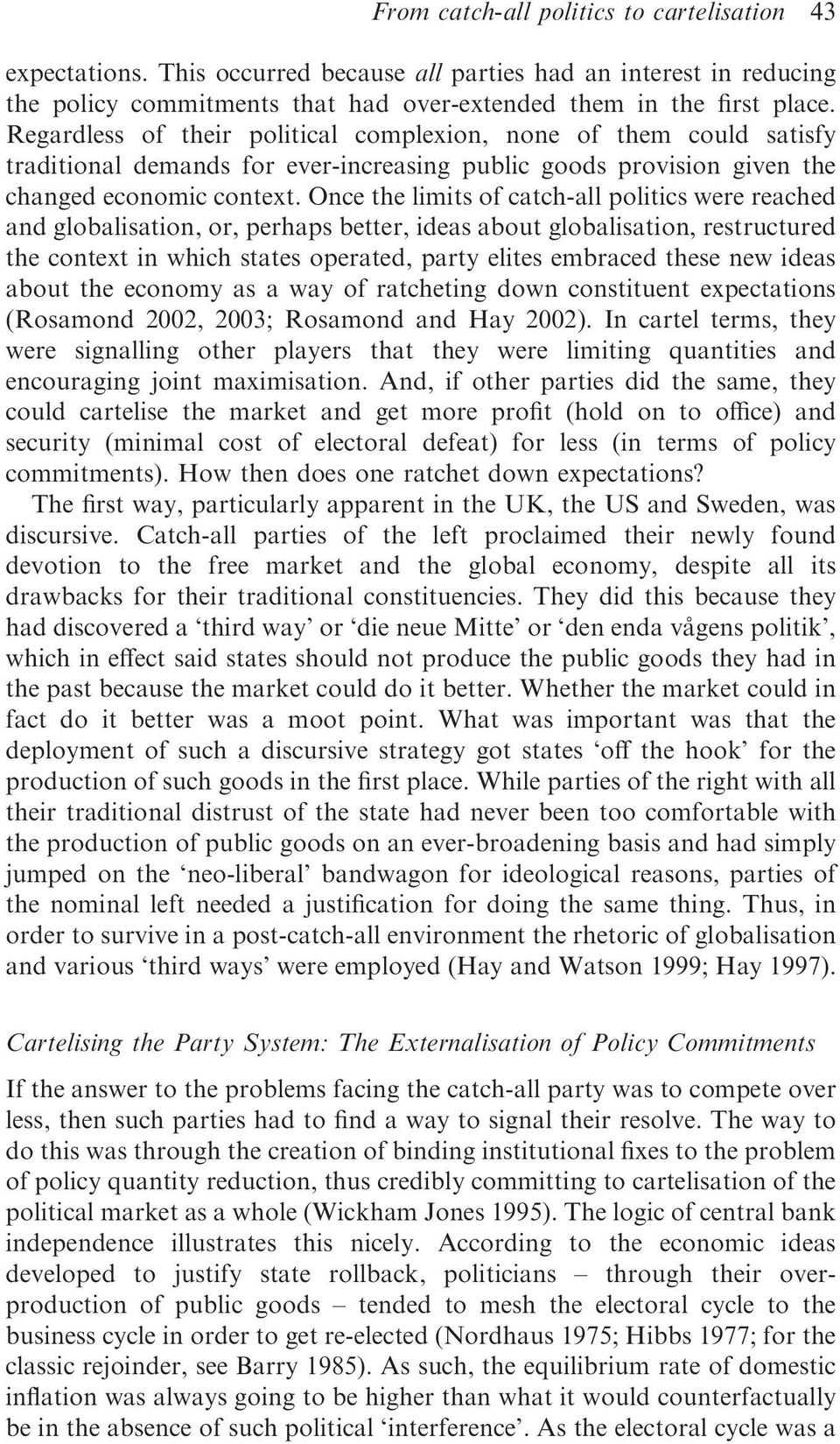 Once the limits of catch-all politics were reached and globalisation, or, perhaps better, ideas about globalisation, restructured the context in which states operated, party elites embraced these new