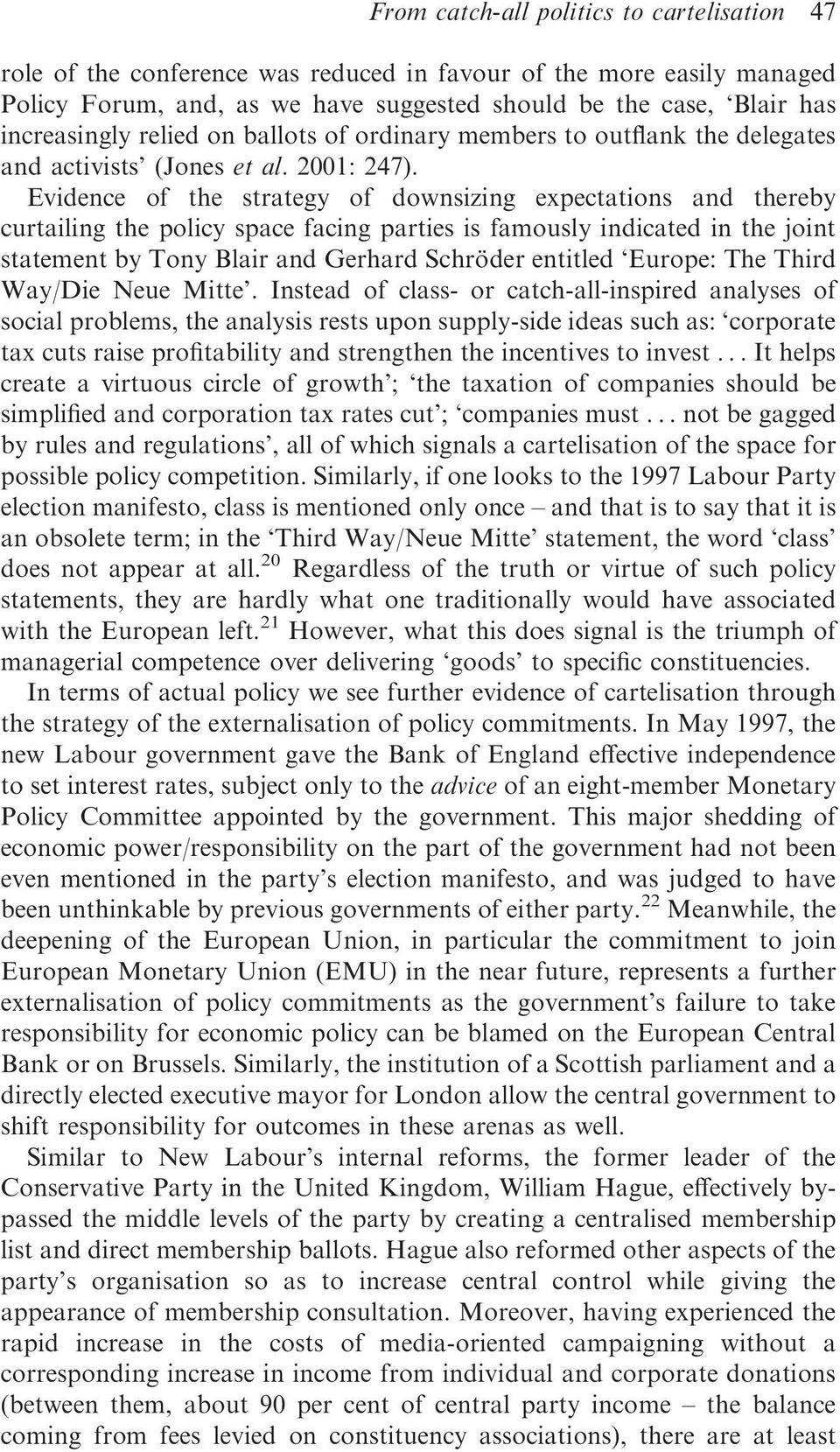 Evidence of the strategy of downsizing expectations and thereby curtailing the policy space facing parties is famously indicated in the joint statement by Tony Blair and Gerhard Schro der entitled