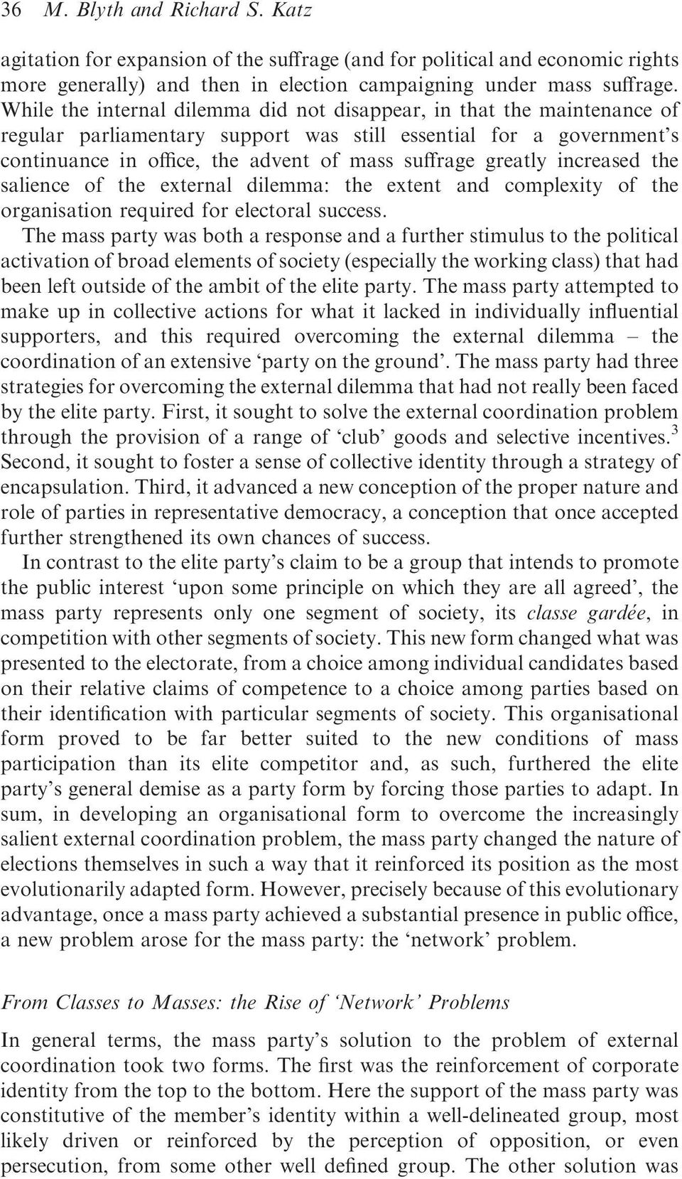 greatly increased the salience of the external dilemma: the extent and complexity of the organisation required for electoral success.