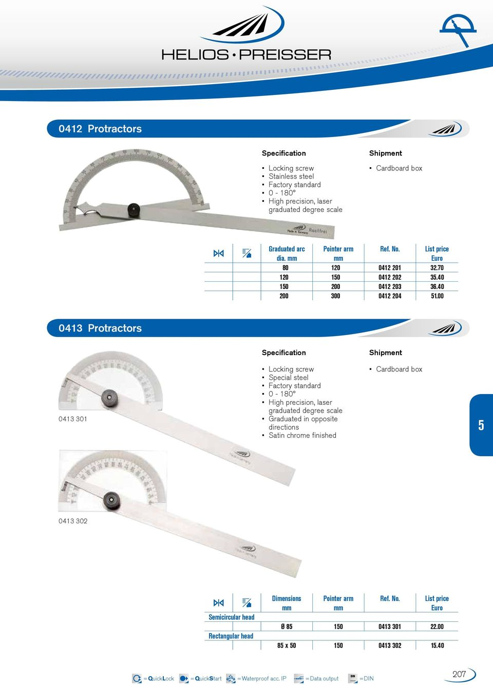 00 0413 Protractors 0413 301 Locking screw Special steel 0-180 High precision, laser graduated degree scale Graduated in opposite directions Satin
