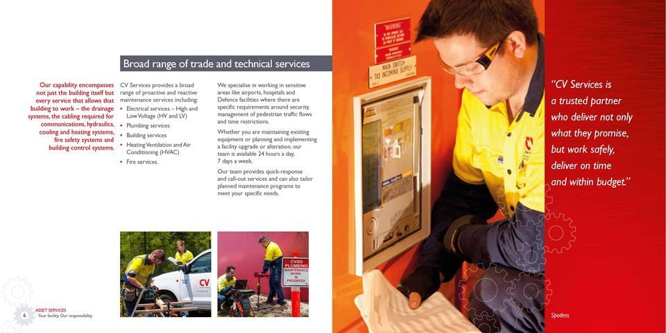 CV Services provides a broad range of proactive and reactive maintenance services including: Electrical services High and Low Voltage (HV and LV) Plumbing services Building services Heating