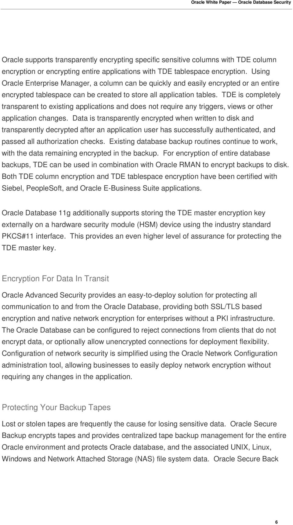 TDE is completely transparent to existing applications and does not require any triggers, views or other application changes.