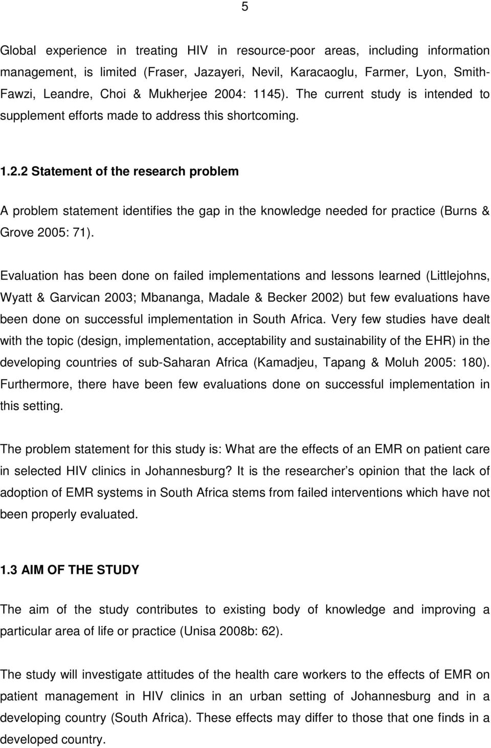 Evaluation has been done on failed implementations and lessons learned (Littlejohns, Wyatt & Garvican 2003; Mbananga, Madale & Becker 2002) but few evaluations have been done on successful
