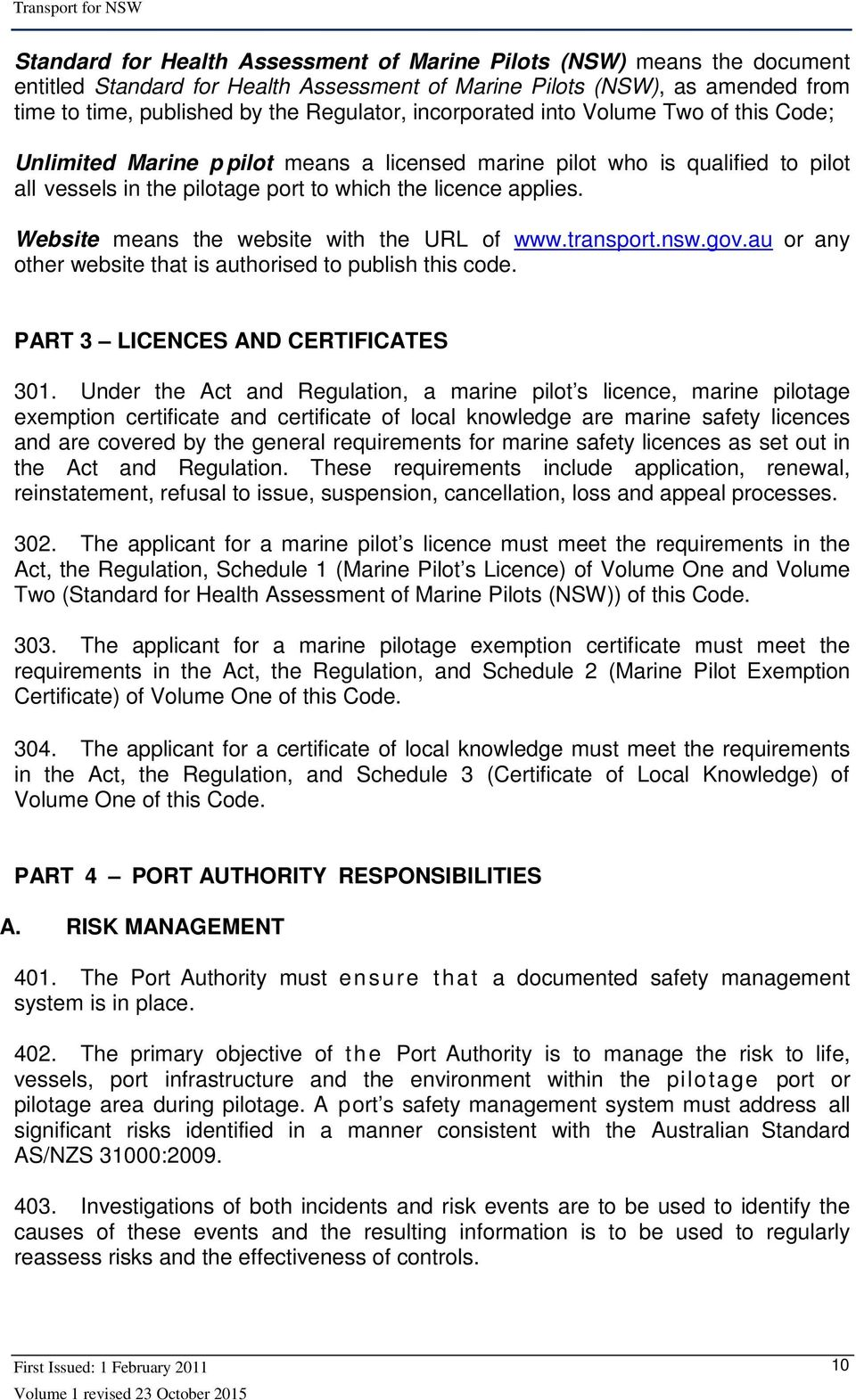 Website means the website with the URL of www.transport.nsw.gov.au or any other website that is authorised to publish this code. PART 3 LICENCES AND CERTIFICATES 301.
