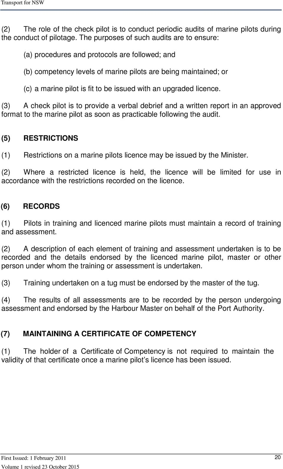 an upgraded licence. (3) A check pilot is to provide a verbal debrief and a written report in an approved format to the marine pilot as soon as practicable following the audit.