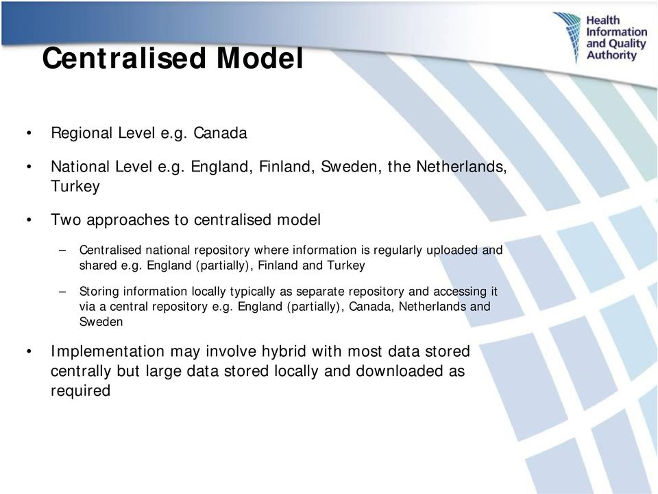 Canada Nati England, Finland, Sweden, the Netherlands, Turkey Two approaches to centralised model Centralised national repository where