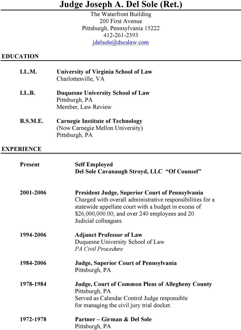 University of Virginia School of Law Charlottesville, VA Duquesne University School of Law, Law Review Carnegie Institute of Technology (Now Carnegie Mellon University) EXPERIENCE Present Self