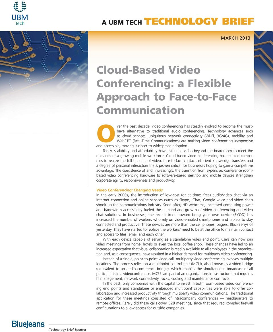 Technology advances such as cloud services, ubiquitous network connectivity (Wi-Fi, 3G/4G), mobility and WebRTC (Real-Time Communications) are making video conferencing inexpensive and accessible,