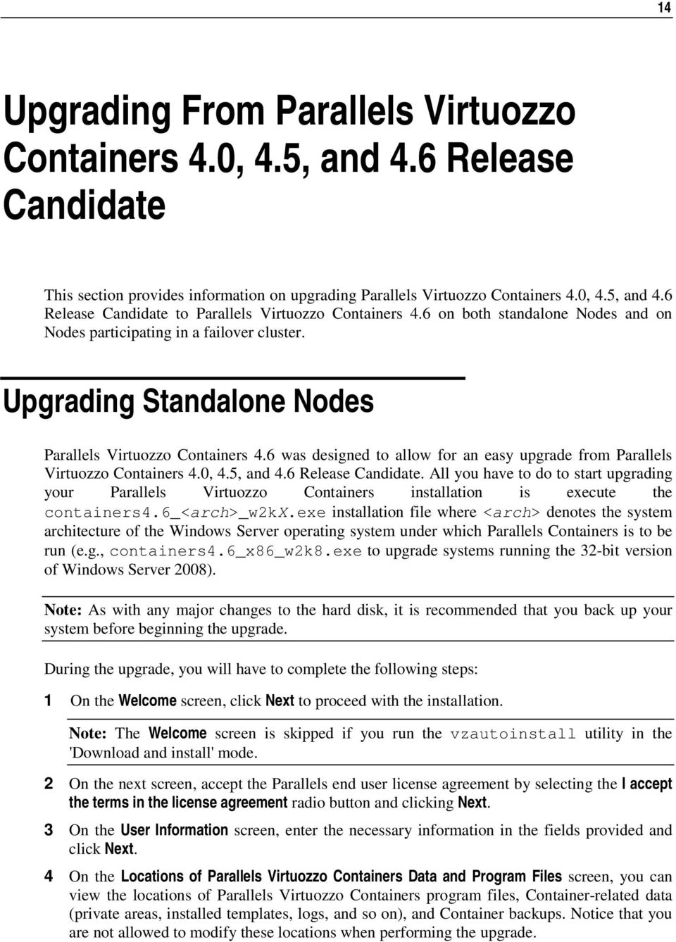 6 was designed to allow for an easy upgrade from Parallels Virtuozzo Containers 4.0, 4.5, and 4.6 Release Candidate.
