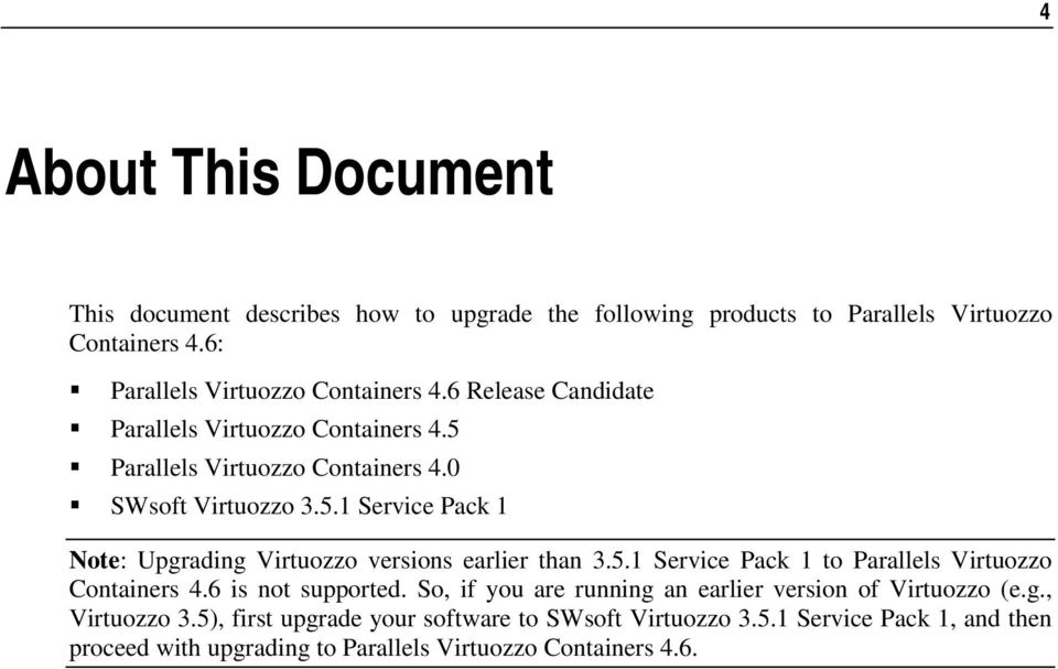 5.1 Service Pack 1 to Parallels Virtuozzo Containers 4.6 is not supported. So, if you are running an earlier version of Virtuozzo (e.g., Virtuozzo 3.