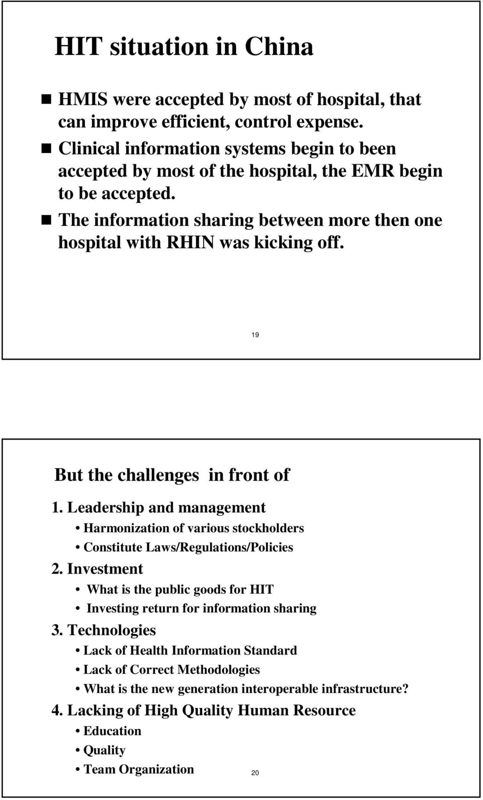 The information sharing between more then one hospital with RHIN was kicking off. 19 But the challenges in front of 1.