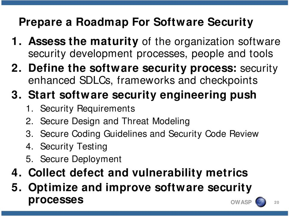 Define the software security process: security enhanced SDLCs, frameworks and checkpoints 3.