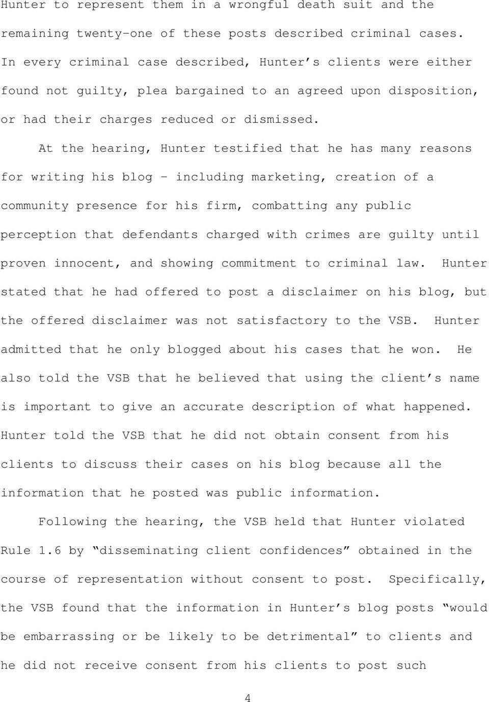 At the hearing, Hunter testified that he has many reasons for writing his blog - including marketing, creation of a community presence for his firm, combatting any public perception that defendants
