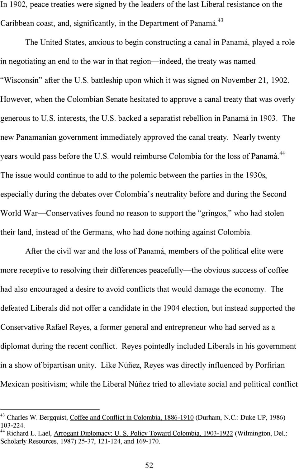However, when the Colombian Senate hesitated to approve a canal treaty that was overly generous to U.S. interests, the U.S. backed a separatist rebellion in Panamá in 1903.