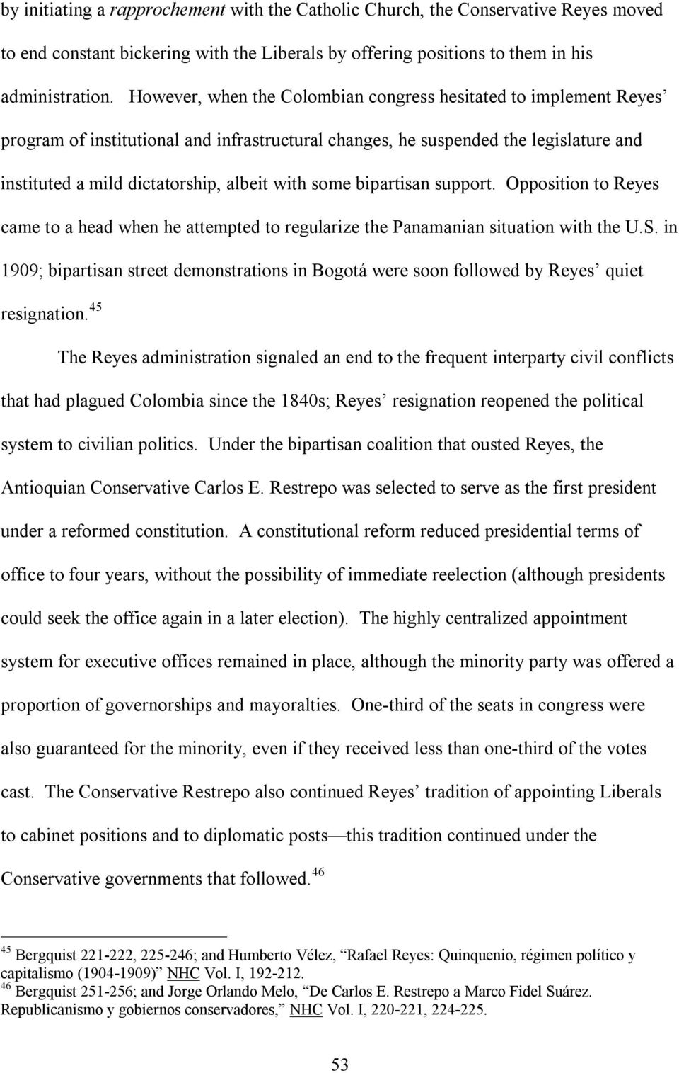 some bipartisan support. Opposition to Reyes came to a head when he attempted to regularize the Panamanian situation with the U.S.