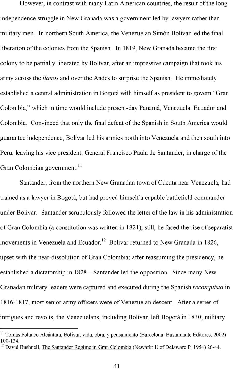 In 1819, New Granada became the first colony to be partially liberated by Bolívar, after an impressive campaign that took his army across the llanos and over the Andes to surprise the Spanish.