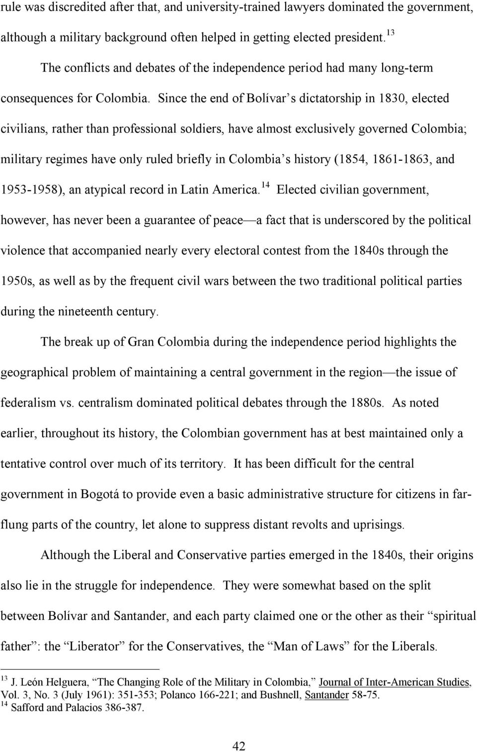 Since the end of Bolívar s dictatorship in 1830, elected civilians, rather than professional soldiers, have almost exclusively governed Colombia; military regimes have only ruled briefly in Colombia