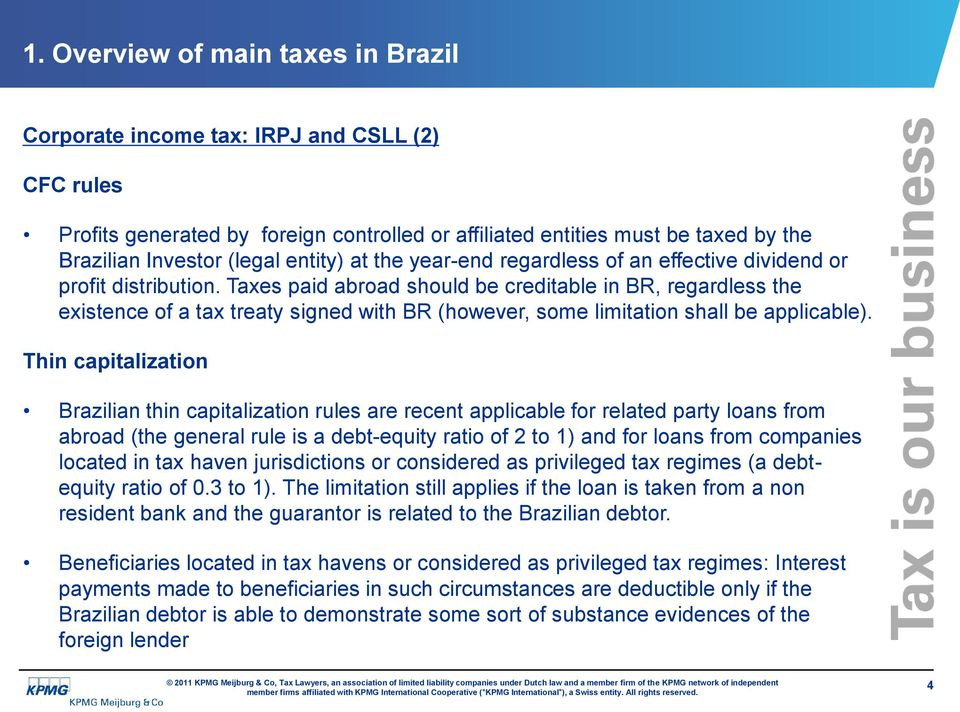 Thin capitalization Brazilian thin capitalization rules are recent applicable for related party loans from abroad (the general rule is a debt-equity ratio of 2 to 1) and for loans from companies