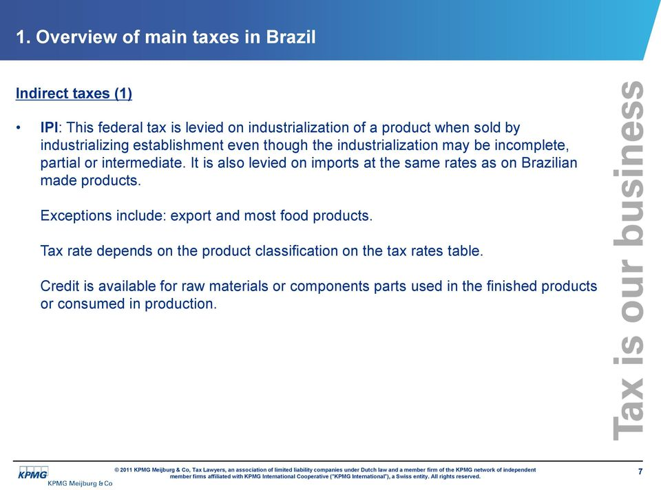 It is also levied on imports at the same rates as on Brazilian made products. Exceptions include: export and most food products.