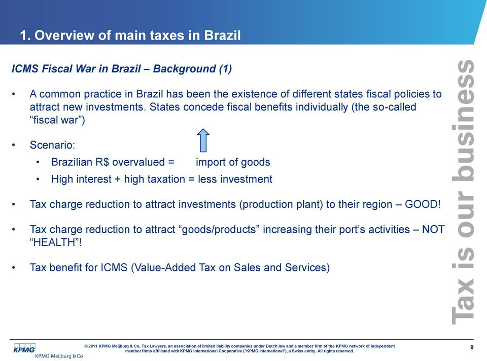 States concede fiscal benefits individually (the so-called fiscal war ) Scenario: Brazilian R$ overvalued = import of goods High interest +