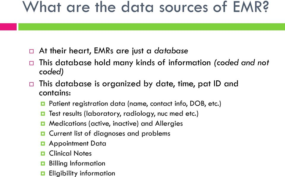 database is organized by date, time, pat ID and contains: Patient registration data (name, contact info, DOB, etc.