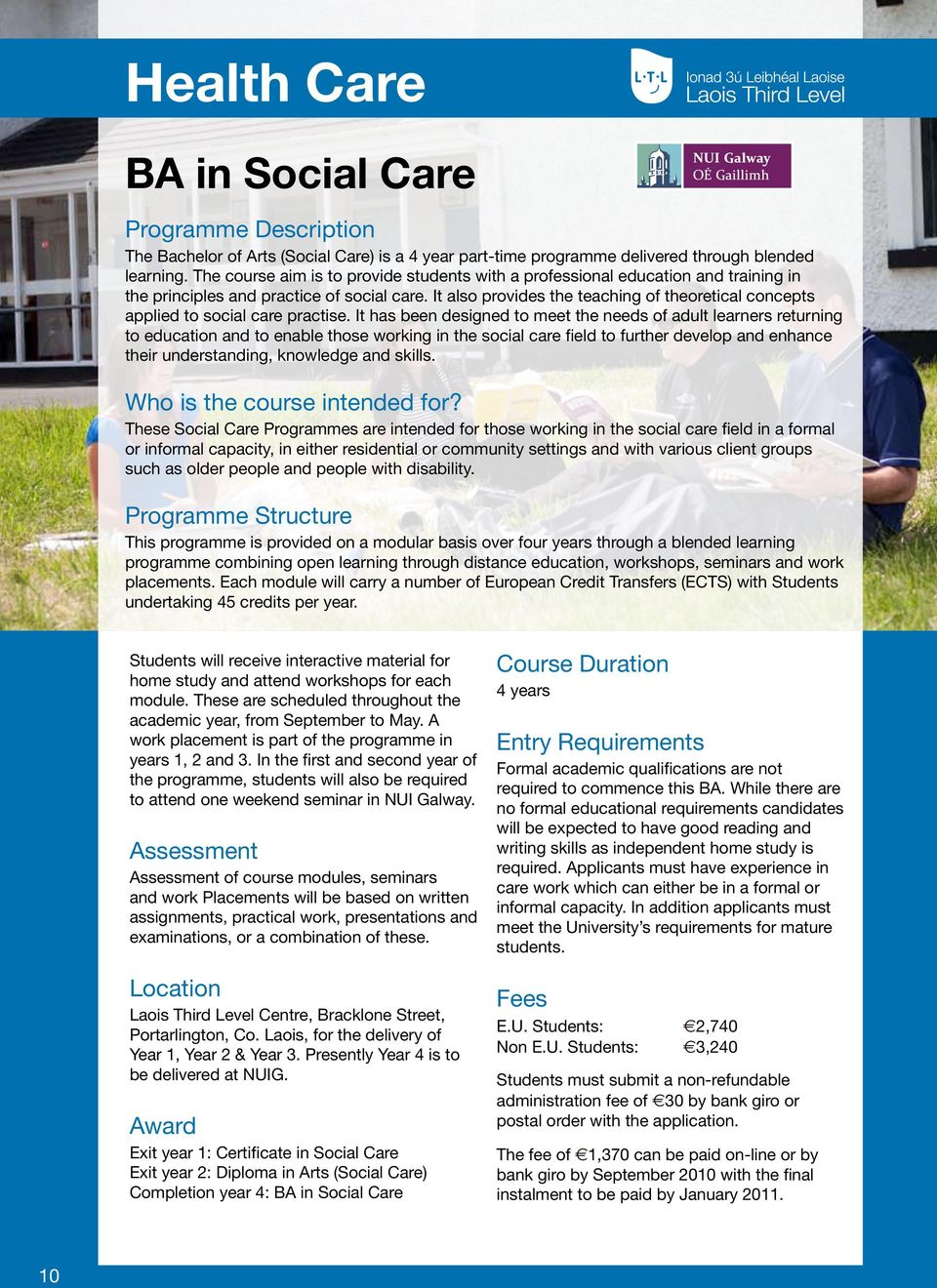 It also provides the teaching of theoretical concepts applied to social care practise.