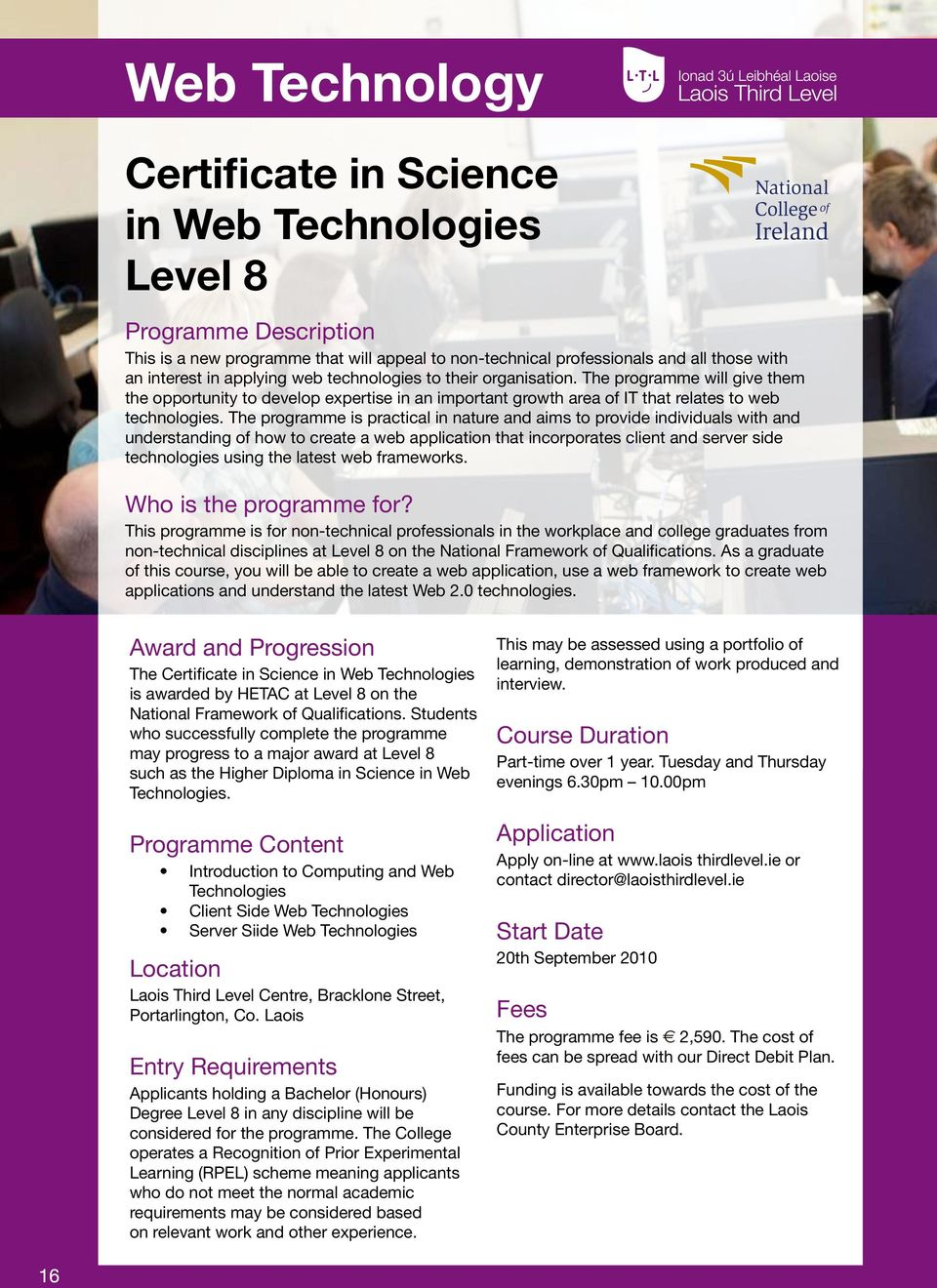The programme is practical in nature and aims to provide individuals with and understanding of how to create a web application that incorporates client and server side technologies using the latest