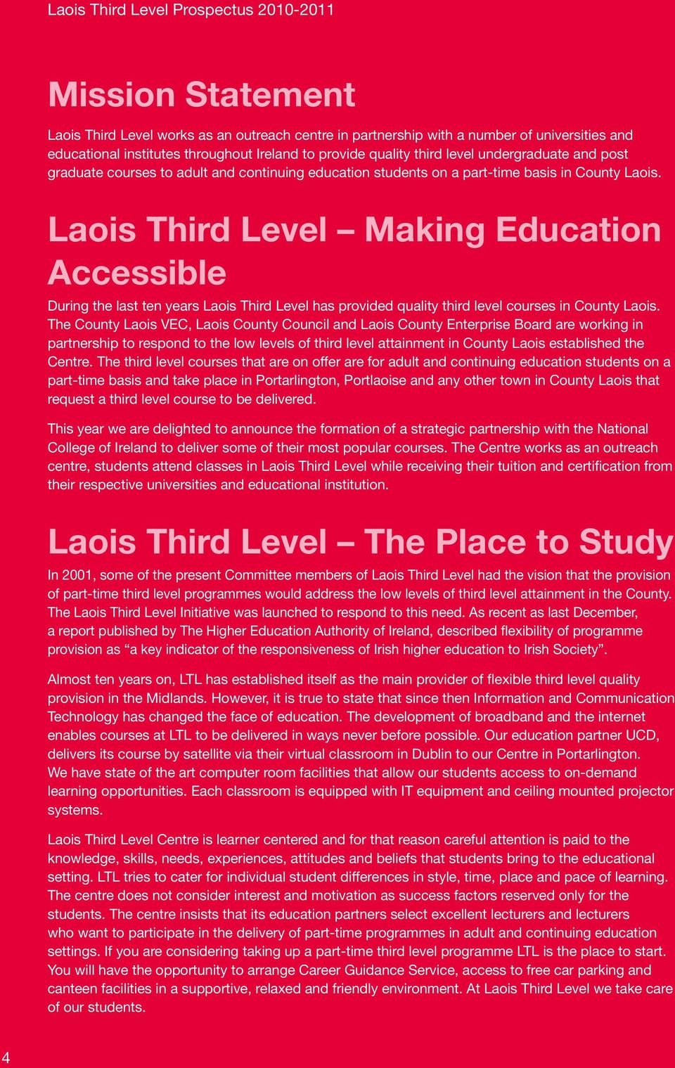 Laois Third Level Making Education Accessible During the last ten years Laois Third Level has provided quality third level courses in County Laois.