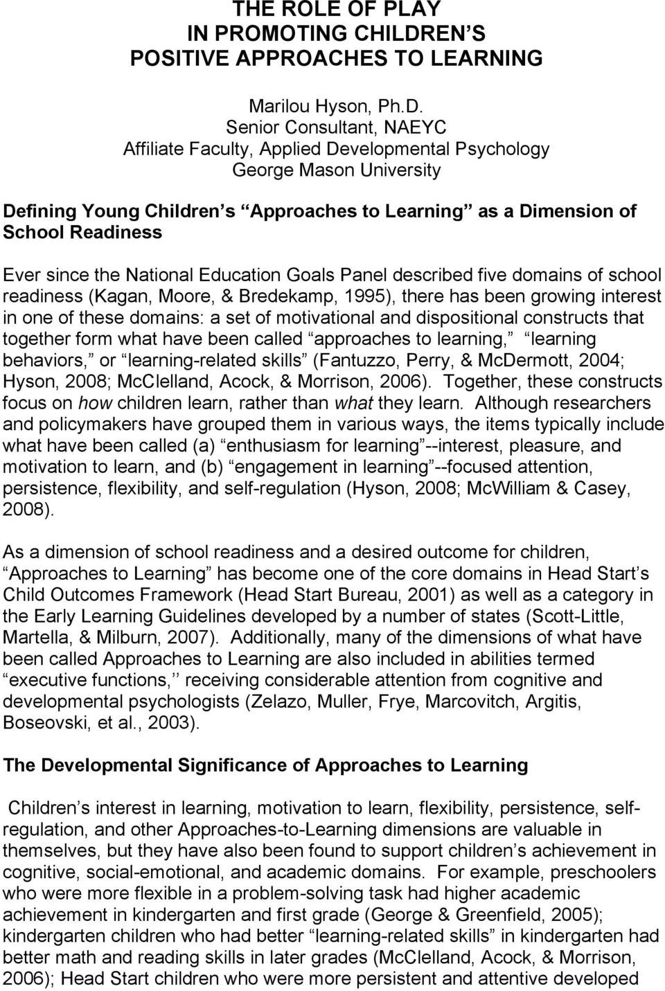 Senior Consultant, NAEYC Affiliate Faculty, Applied Developmental Psychology George Mason University Defining Young Children s Approaches to Learning as a Dimension of School Readiness Ever since the