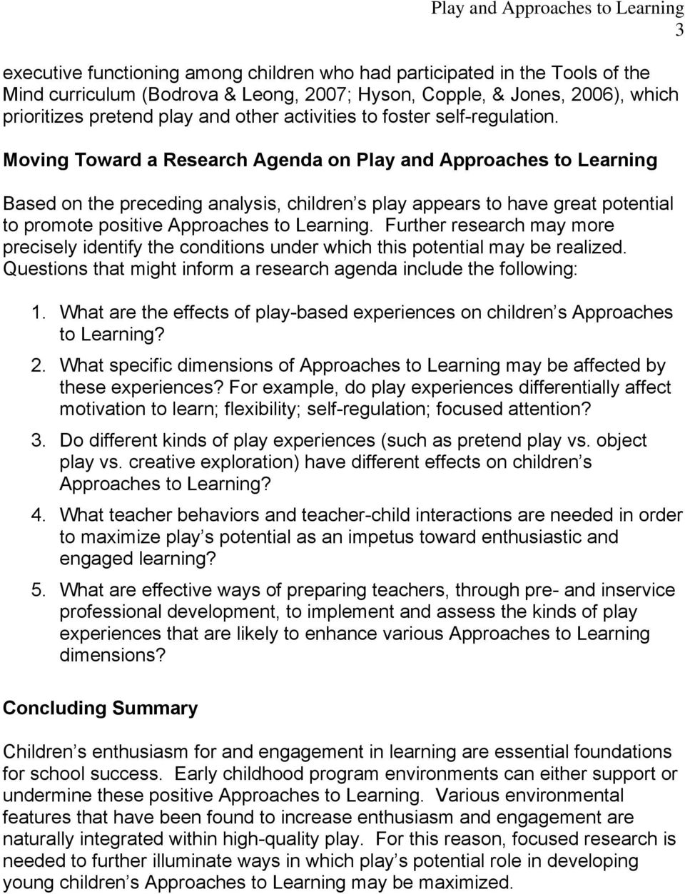 Moving Toward a Research Agenda on Play and Approaches to Learning Based on the preceding analysis, children s play appears to have great potential to promote positive Approaches to Learning.