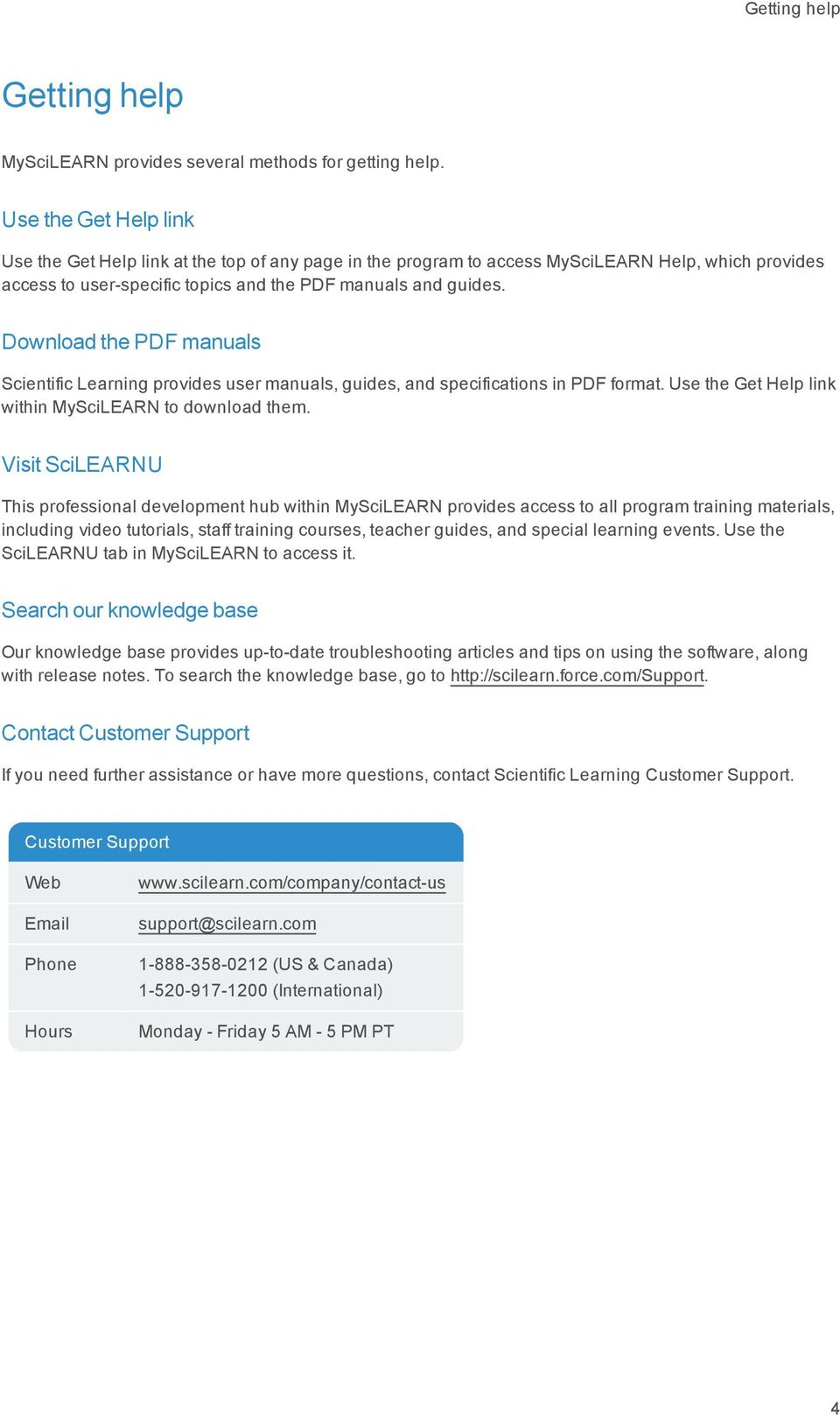 Download the PDF manuals Scientific Learning provides user manuals, guides, and specifications in PDF format. Use the Get Help link within MySciLEARN to download them.