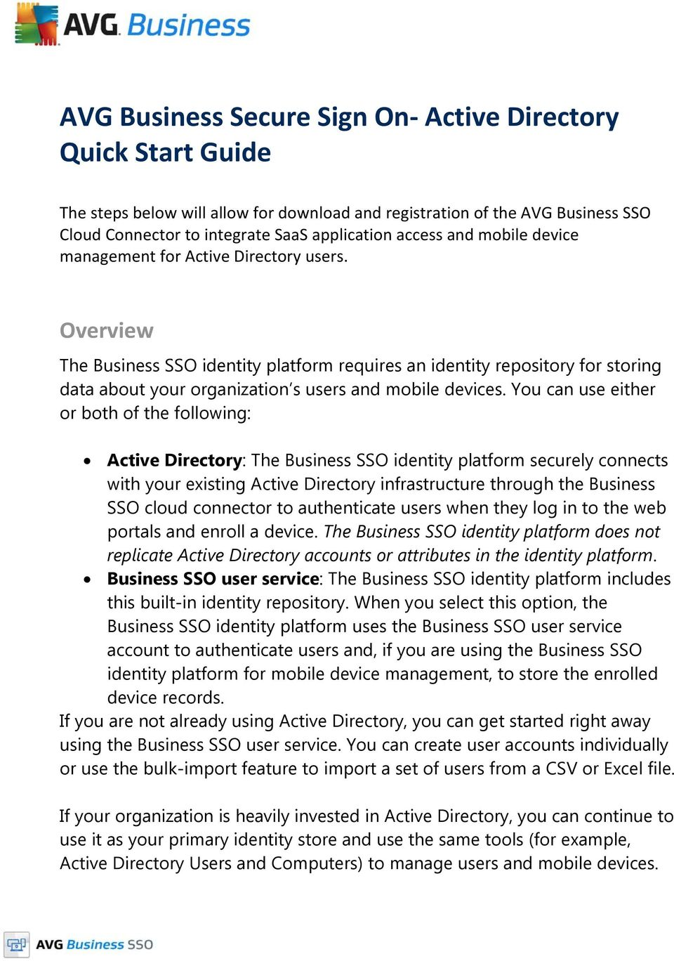 Overview The Business SSO identity platform requires an identity repository for storing data about your organization s users and mobile devices.