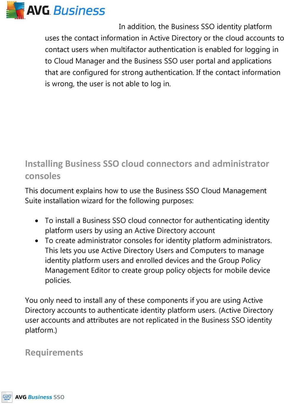 Installing Business SSO cloud connectors and administrator consoles This document explains how to use the Business SSO Cloud Management Suite installation wizard for the following purposes: To