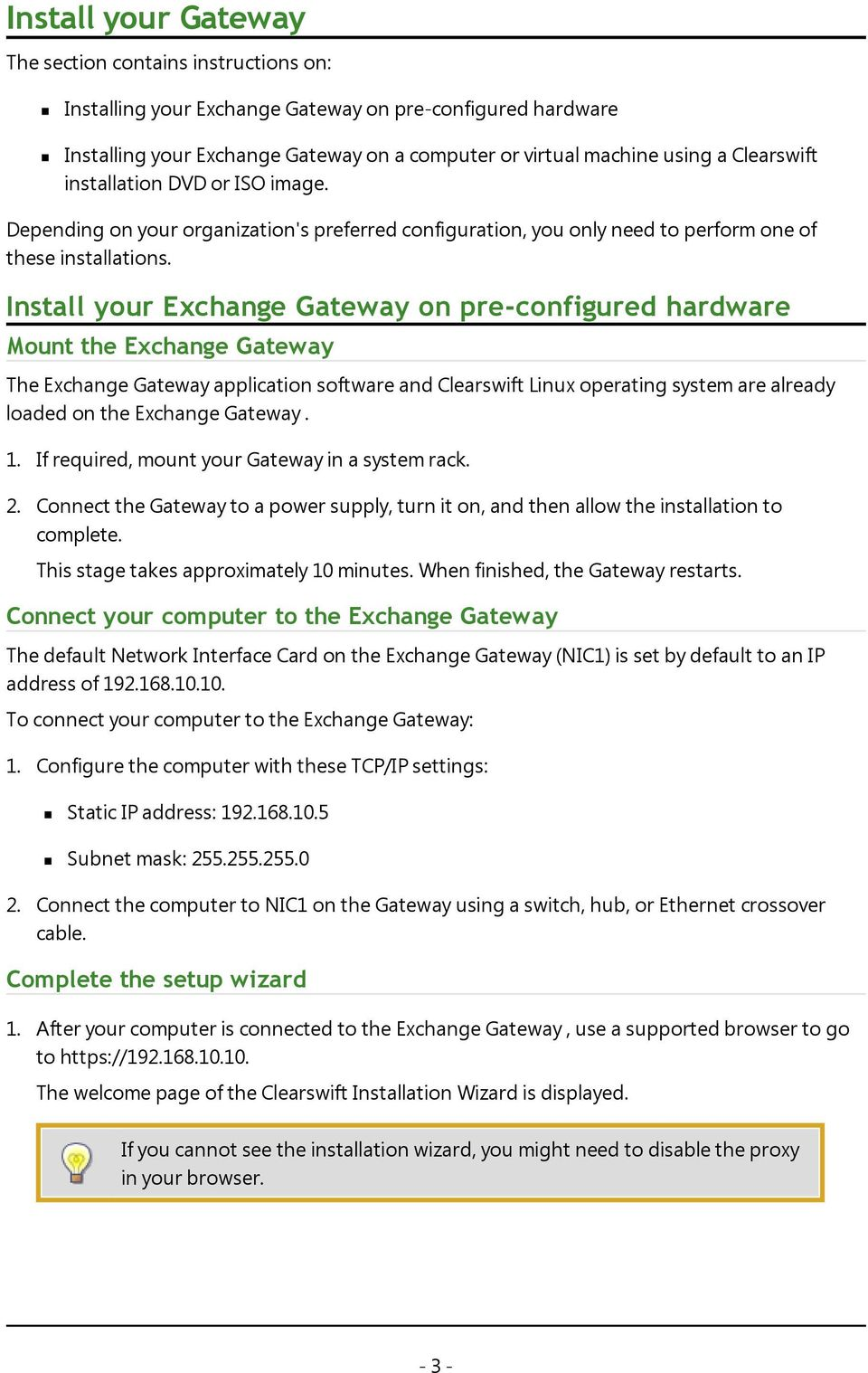 Install your Exchange Gateway on pre-configured hardware Mount the Exchange Gateway The Exchange Gateway application software and Clearswift Linux operating system are already loaded on the Exchange