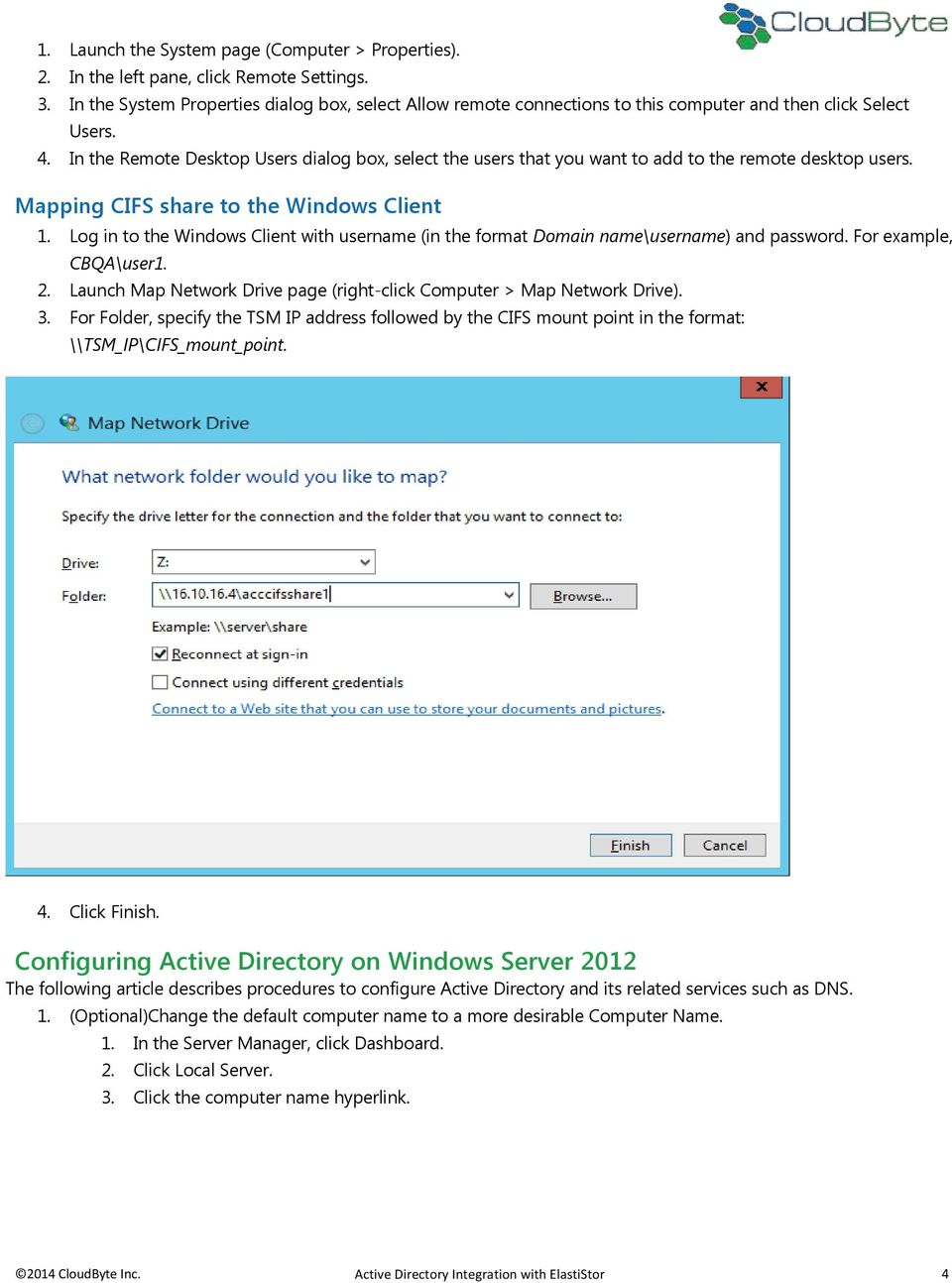 In the Remote Desktop Users dialog box, select the users that you want to add to the remote desktop users. Mapping CIFS share to the Windows Client 1.