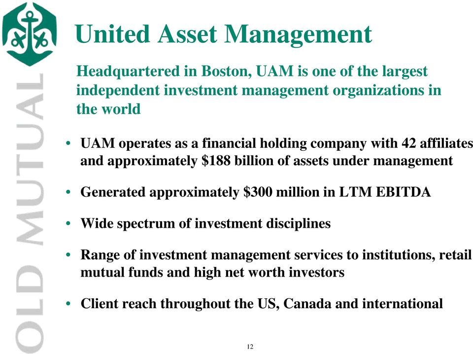 management Generated approximately $300 million in LTM EBITDA Wide spectrum of investment disciplines Range of investment
