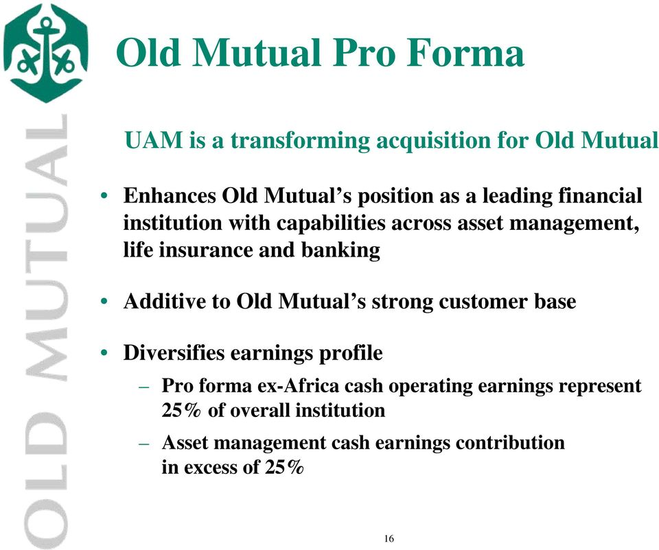 Additive to Old Mutual s strong customer base Diversifies earnings profile Pro forma ex-africa cash