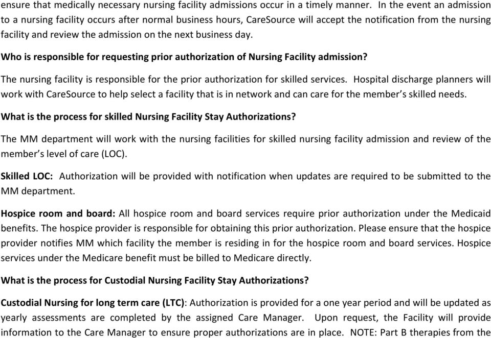 Who is responsible for requesting prior authorization of Nursing Facility admission? The nursing facility is responsible for the prior authorization for skilled services.