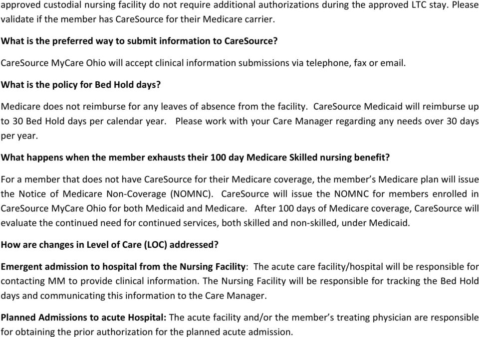 Medicare does not reimburse for any leaves of absence from the facility. Medicaid will reimburse up to 30 Bed Hold days per calendar year.