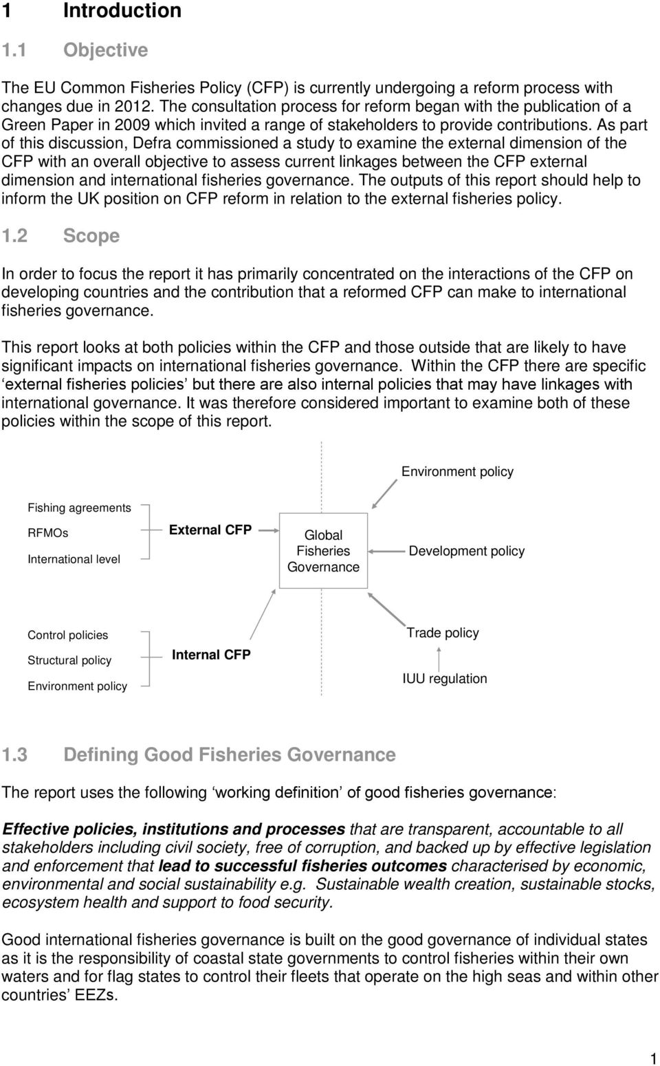 As part of this discussion, Defra commissioned a study to examine the external dimension of the CFP with an overall objective to assess current linkages between the CFP external dimension and