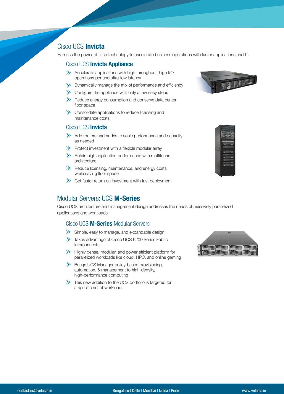 appliance with only a few easy steps Reduce energy consumption and conserve data center floor space Consolidate applications to reduce licensing and maintenance costs Cisco UCS Invicta Add routers