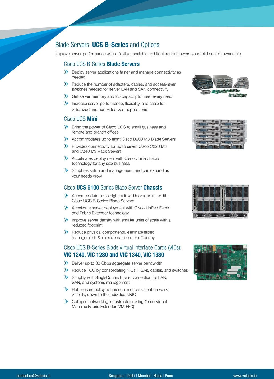 connectivity Get server memory and I/O capacity to meet every need Increase server performance, flexibility, and scale for virtualized and non-virtualized applications Cisco UCS Mini Bring the power