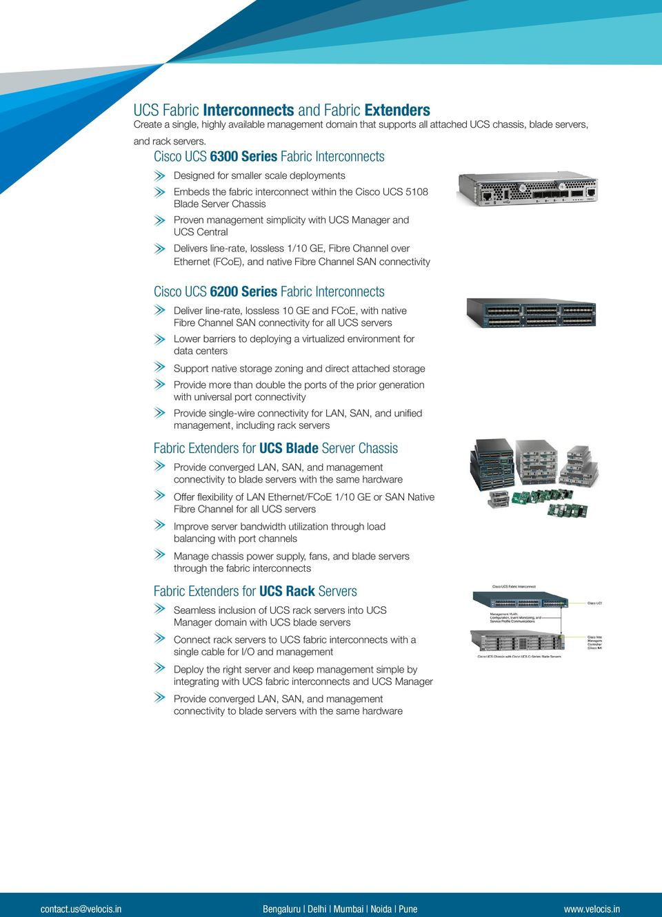 Manager and UCS Central Delivers line-rate, lossless 1/10 GE, Fibre Channel over Ethernet (FCoE), and native Fibre Channel SAN connectivity Cisco UCS 6200 Series Fabric Interconnects Deliver